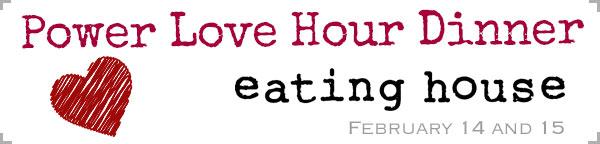 Eating House Power Love Hour Dinner