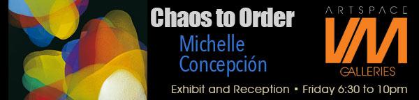 Chaos to Order - Michelle Concepción Exhibit and Reception