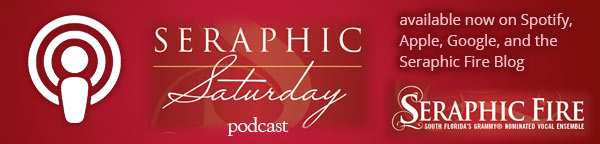 Seraphic Fire Saturday Podcast